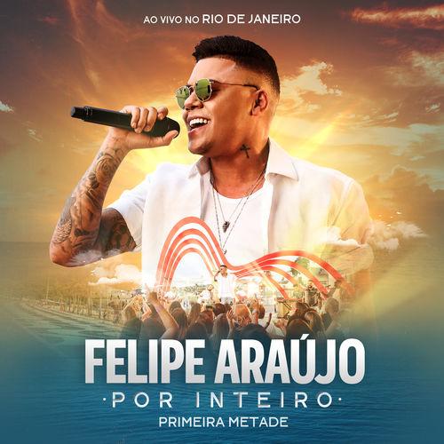 CD Por Inteiro (Primeira Metade) (Ao Vivo) – Felipe Araújo