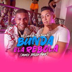 Música Bunda Ela Rebola (Brega Funk Remix) - MC Luan da BS(com Nego XL) (2021) Download