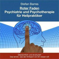 Roter Faden Psychiatrie und Psychotherapie für Heilpraktiker (Übersichtlich und strukturiert das lernen, was der Amtarzt von Dir wissen will) Audiobook