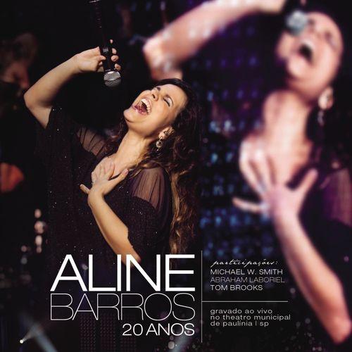 Baixar CD Aline Barros 20 Anos Ao Vivo – Aline Barros (2012) Grátis