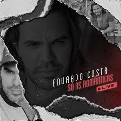 Eduardo Costa – Live Só As Românticas 2021 CD Completo