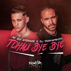 Música Tchau, Bye Bye - DJ Pernambuco e MC Gui Andrade (2021)