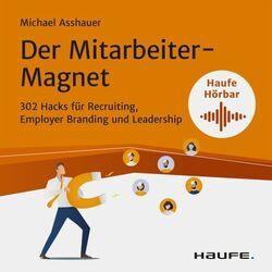 Der Mitarbeiter-Magnet (302 Hacks für Recruiting, Employer Branding und Leadership) Audiobook