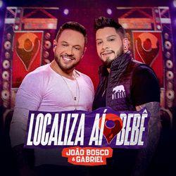Localiza Aí Bebê (Ao Vivo) - João Bosco e Gabriel Download