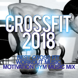 Album cover of Crossfit 2018 - Best Cross Fit Workout Music - Motivation Gym Music Mix