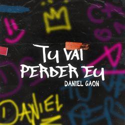 Tu Vai Perder Eu – Daniel Caon