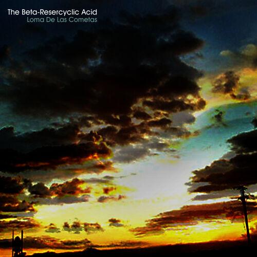 The Beta-Resercyclic Acid: Loma De Las Cometas - Music Streaming