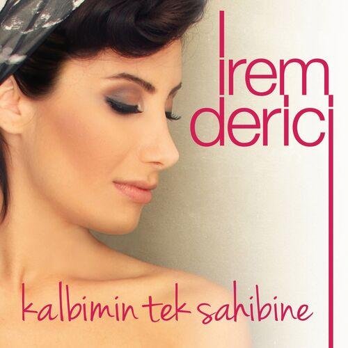 Irem Derici Kalbimin Tek Sahibine Lyrics And Songs Deezer