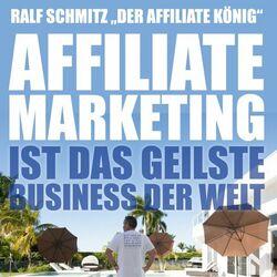 Affiliate Marketing ist das geilste Business der Welt (Ralf Schmitz
