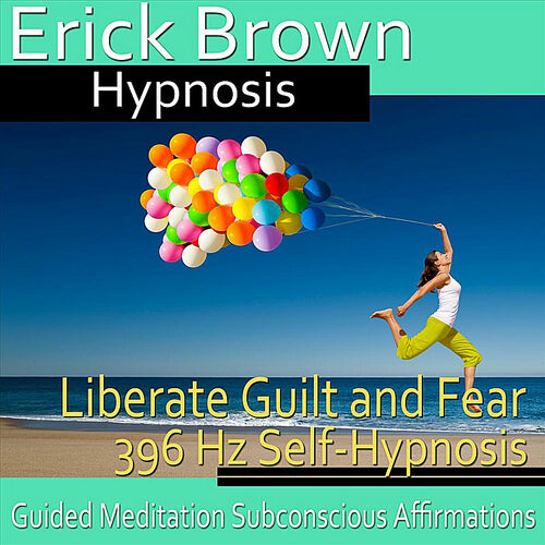 Erick Brown Hypnosis: Liberate Guilt and Fear 396 Hz Self-Hypnosis