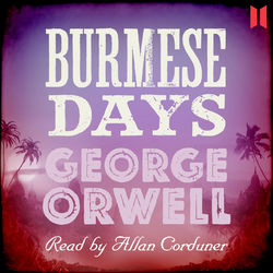 Burmese Days (Unabridged) Audiobook