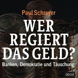 Wer regiert das Geld? (Banken, Demokratie und Täuschung)