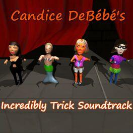 Album cover of Candice DeBébé's Incredibly Trick Soundtrack