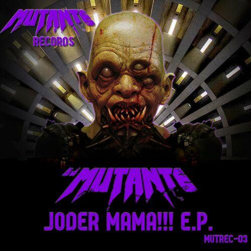 Dj Mutante - Joder Mama! E.P.