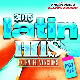 Album cover of Latin Hits 2015 Extended Versions. Only Dj's.
