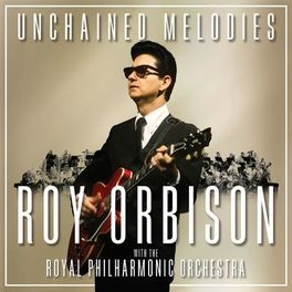 Album cover of Unchained Melodies: Roy Orbison & The Royal Philharmonic Orchestra