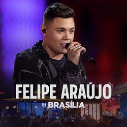 CD Felipe Araújo - Felipe Araújo In Brasília (Ao Vivo) 2020 - Torrent download