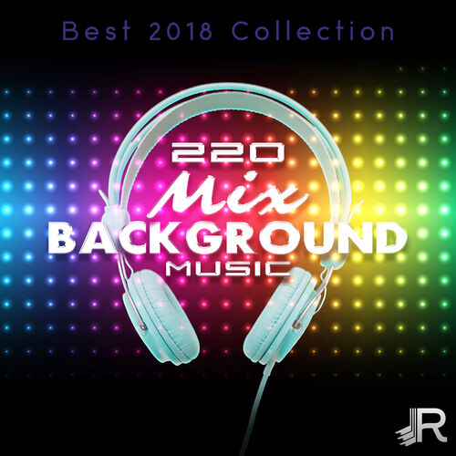 Various Artists: 220 Mix Background Music: Best 2018 Collection