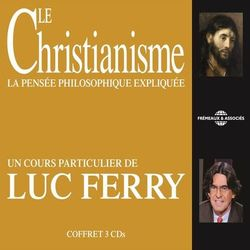 Le Christianisme: La pensée philosophique expliquée (Un cours particulier de Luc Ferry) Audiobook