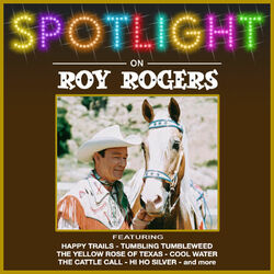 Spotlight On Roy Rogers