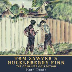 Tom Sawyer & Huckleberry Finn - The Complete Collection (The Adventures of Tom Sawyer, The Adventures of Huckleberry Finn, Tom Sawyer Abroad & Tom Sawyer, D