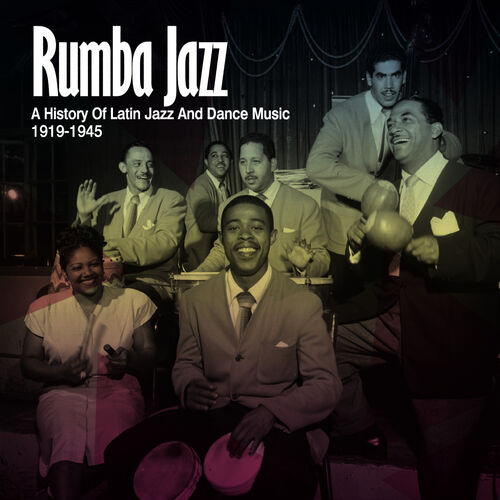Various Artists: Rumba Jazz 1919-1945, The History Of Latin