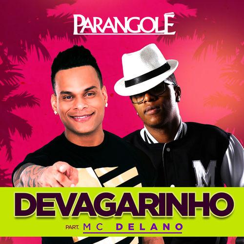 Baixar Música Devagarinho – Single – Parangole, Parangolé & Mc Delano (Featuring), Delano (2015) Grátis