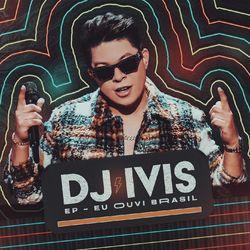 DJ Ivis – Eu Ouvi Brasil 2021 CD Completo