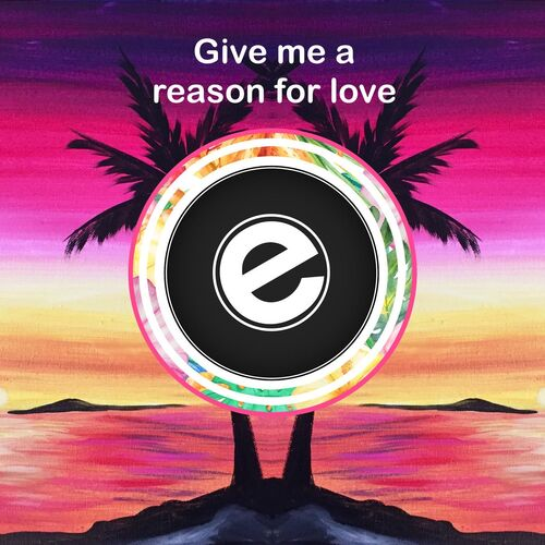 Erinski Easy: Give Me a Reason For Love - Music Streaming