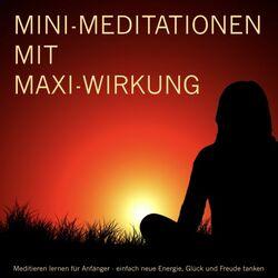 Mini-Meditationen mit MAXI-Wirkung (Meditieren für Anfänger)