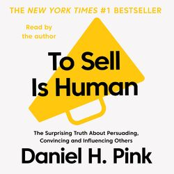 To Sell is Human - The Surprising Truth About Persuading, Convincing, and Influencing Others (Unabridged)