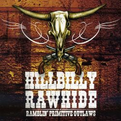 Hillbilly Rawhide – Ramblin' Primitive Outlaws 2013 CD Completo