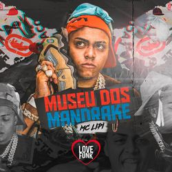 Download Música Museu dos Mandrake - Mc Lipi  Mp3