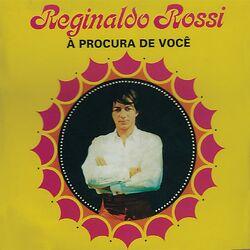 Reginaldo Rossi – À Procura de Você 1970 CD Completo