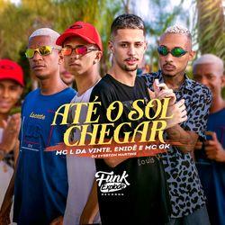 Música Até o Sol Chegar - MC L da Vinte(com Enidê, MC GK, Dj Everton Martins) (2021) Download