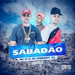 Sabadão – MC 27 e Tang Único, Mc Dimenor Dr MP3 320 Kbps CD Completo