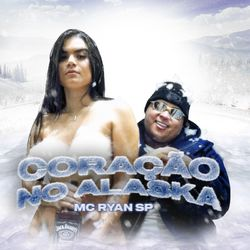 Coração no Alaska - MC Ryan SP (2021) Download