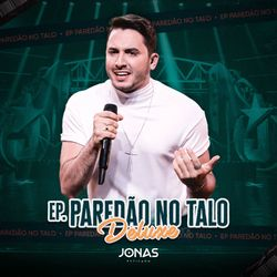 Jonas Esticado – Paredão No Talo (Deluxe) 2021 CD Completo
