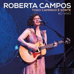 Roberta Campos – Todo Caminho É Sorte – Ao Vivo 2019 CD Completo