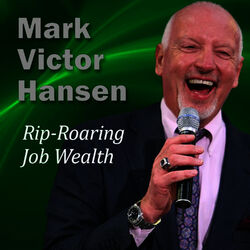 Rip-Roaring Job Wealth: Succeeding in Any Economy
