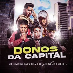 Mc Kevin – Donos da Capital (part. MC Ryan SP, Mc Lele JP, Mc GP, Mc IG)