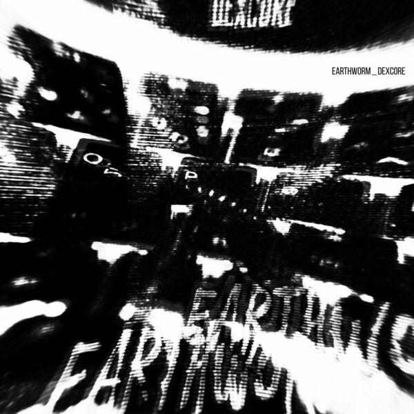 DEXCORE - EARTHWORM [single] (2021)