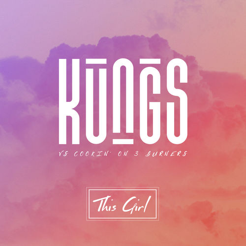 This Girl (Kungs Vs. Cookin' On 3 Burners) - Cookin' On 3 Burners