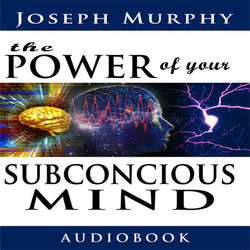 The Power of Your Subconscious Mind (Unabridged) Audiobook