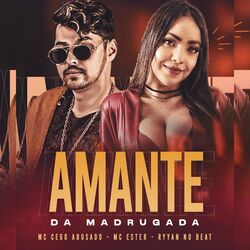 Amante da Madrugada – MC Cego Abusado part Mc Ester, Ryyan No Beat