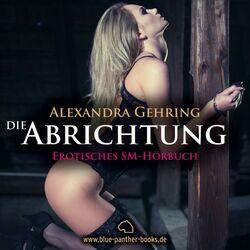 Die Abrichtung / Erotik SM-Audio Story / Erotisches SM-Hörbuch (Sie hat zu tun, was ihre Ausbilder täglich von ihr verlangen ...)
