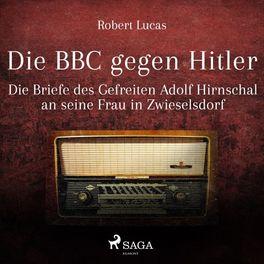 Album cover of Die BBC gegen Hitler (Ungekürzt) (Die Briefe des Gefreiten Adolf Hirnschal an seine Frau in Zwieselsdorf)