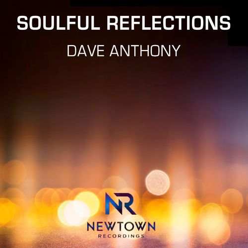 Dave Anthony – Soulful Reflections [Newtown Recordings]