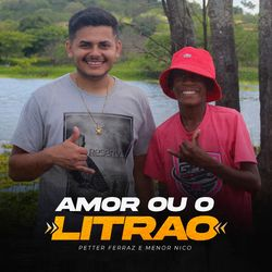 Amor ou o Litrão – Petter Ferraz part. Menor Nico MP3 320 Kbps CD Completo