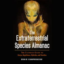 The Extraterrestrial Species Almanac - The Ultimate Guide to Greys, Reptilians, Hybrids, and Nordics (Unabridged)
